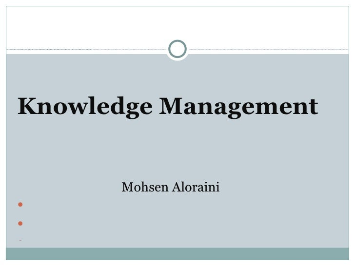 <ul><li>Knowledge Management  </li></ul><ul><li>Mohsen Aloraini </li></ul>