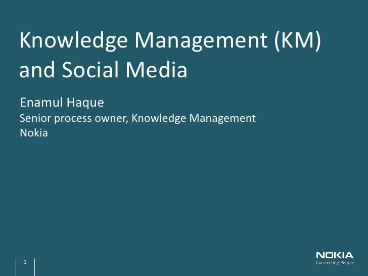 Knowledge Management (KM)and Social MediaEnamul HaqueSenior process owner, Knowledge ManagementNokia1