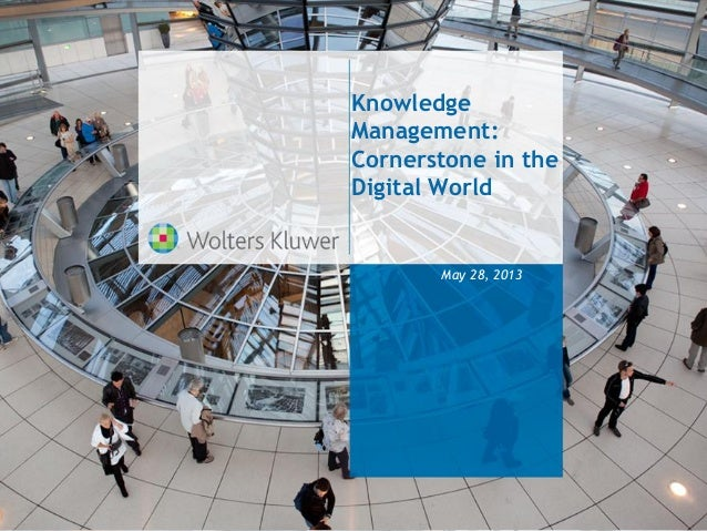 KnowledgeManagement:Cornerstone in theDigital WorldMay 28, 2013