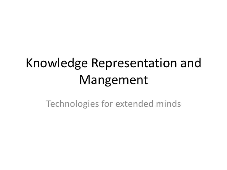 Knowledge Representation and        Mangement   Technologies for extended minds