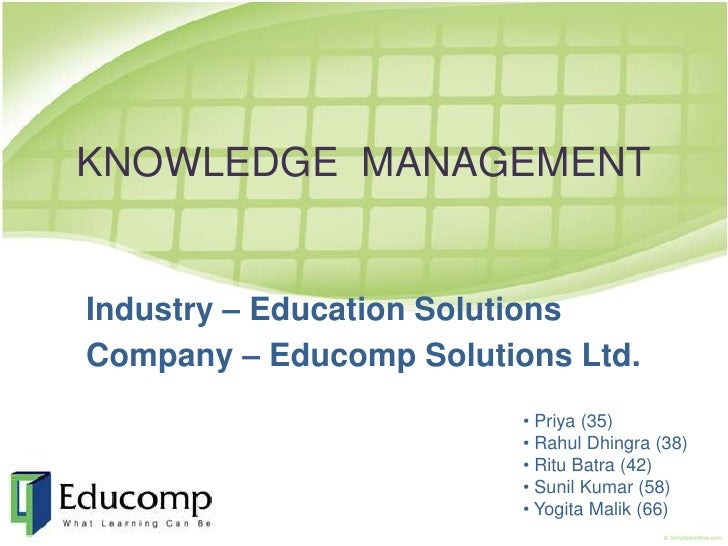KNOWLEDGE  MANAGEMENT<br />Industry – Education Solutions<br />Company – Educomp Solutions Ltd.<br /><ul><li>Priya (35)