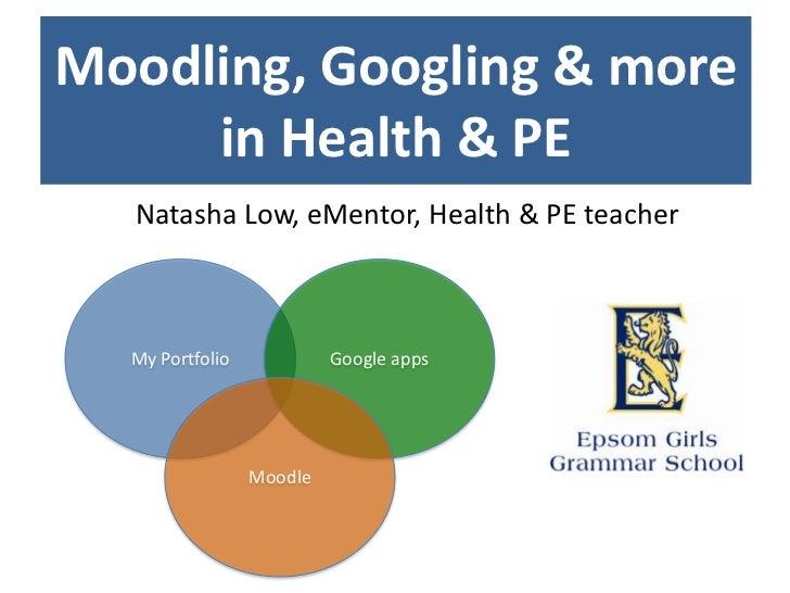 Moodling, Googling & more     in Health & PE  Natasha Low, eMentor, Health & PE teacher  My Portfolio            Google ap...