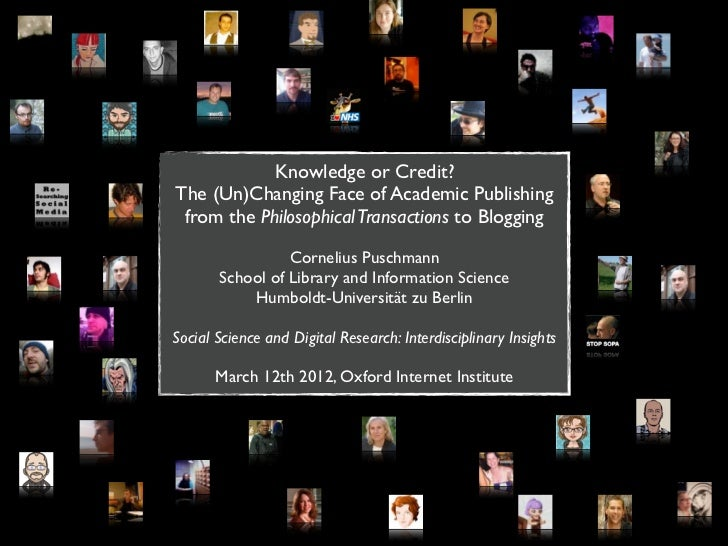 Knowledge or Credit?The (Un)Changing Face of Academic Publishing from the Philosophical Transactions to Blogging          ...