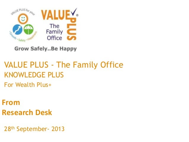 From Research Desk VALUE PLUS - The Family Office KNOWLEDGE PLUS For Wealth Plus+ 28th September- 2013