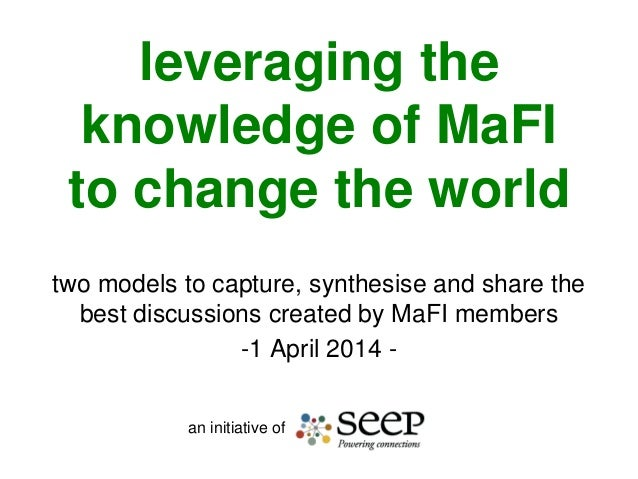 leveraging the knowledge of MaFI to change the world two models to capture, synthesise and share the best discussions crea...