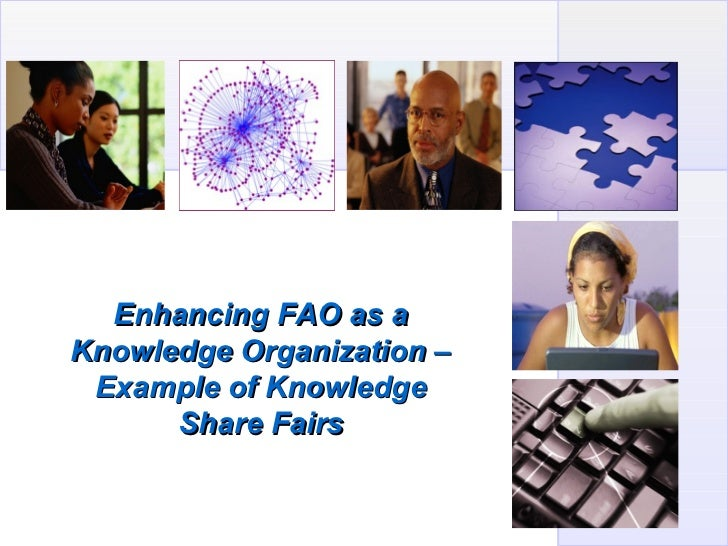 Enhancing FAO as aKnowledge Organization – Example of Knowledge      Share Fairs