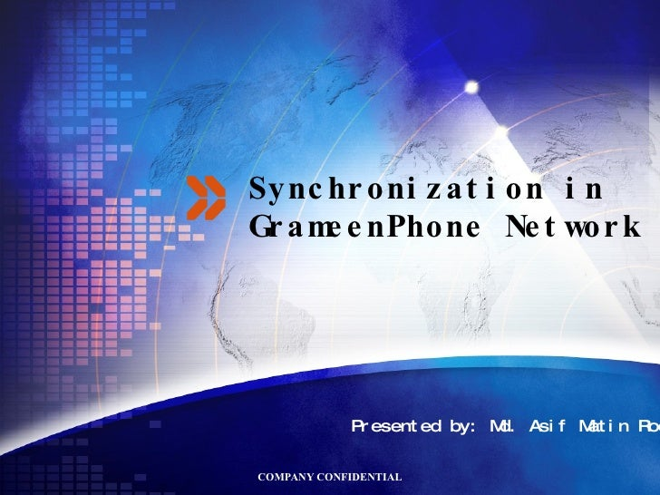 Synchronization in GrameenPhone Network Presented by: Md. Asif Matin Rocky
