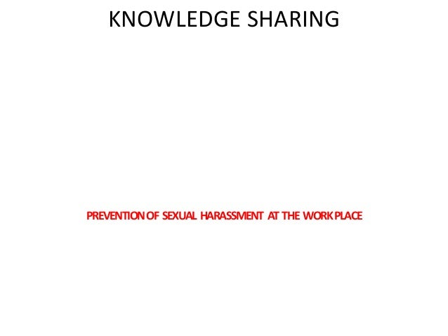 KNOWLEDGE SHARING PREVENTIONOF SEXUAL HARASSMENT AT THE WORKPLACE