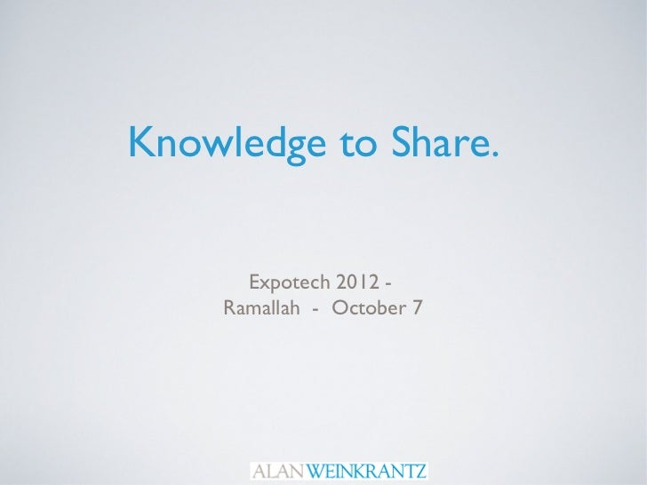 Knowledge to Share.      Expotech 2012 -    Ramallah - October 7