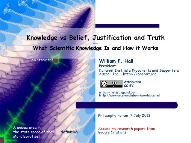 Knowledge vs Belief, Justification and Truth ― What Scientific Knowledge Is and How it Works William P. Hall President Kor...