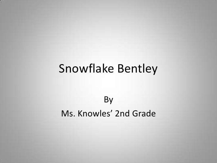 Snowflake Bentley<br />By<br />Ms. Knowles' 2nd Grade<br />