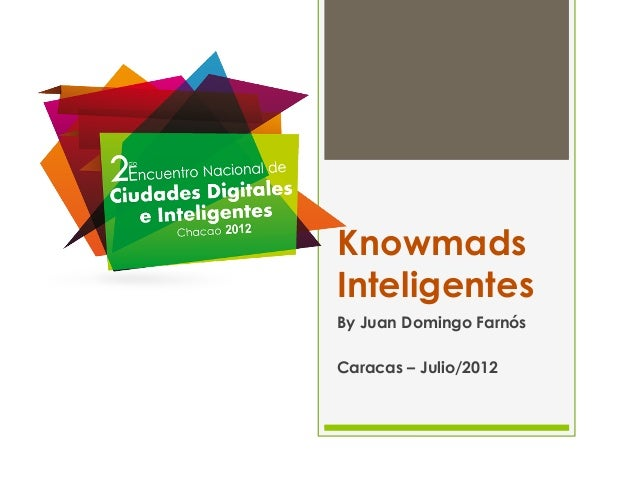 Knowmads Inteligentes By Juan Domingo Farnós Caracas – Julio/2012