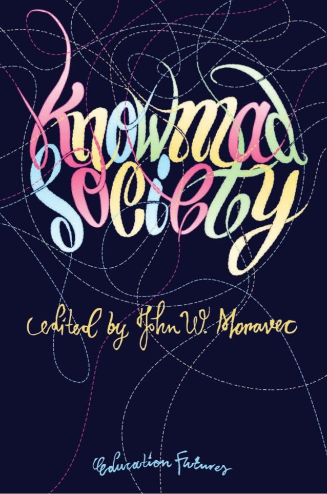 KnowmadSocietyJohnW.MoravecEducation Futures Knowmad Society explores the future of learning, work, and how we relate with...