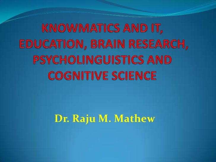 KNOWMATICS' INTER-DISCIPLINERY BASIS WITH  EDUCATION, PSYCHOLOGY,COGNITVE SCIENCE, BRAIN RESEARCH, PSYCHOLINGUISTICS AND INFORMATION TECHNOLOGY
