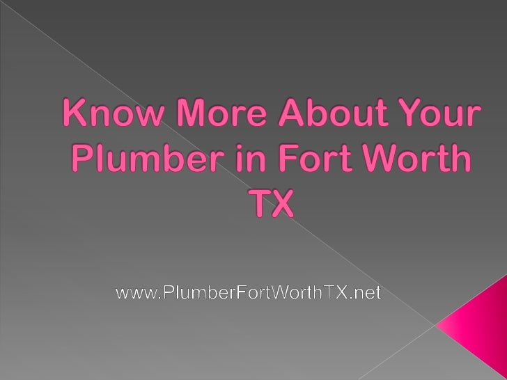 If you want to get the best service from a plumberin Fort Worth TX, the first thing that you need to dois to make sure tha...