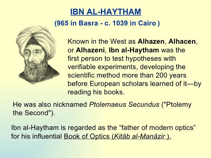 IBN AL-HAYTHAM Known in the West as  Alhazen ,  Alhacen , or  Alhazeni ,  I bn al-Haytham  was the first person to test hy...