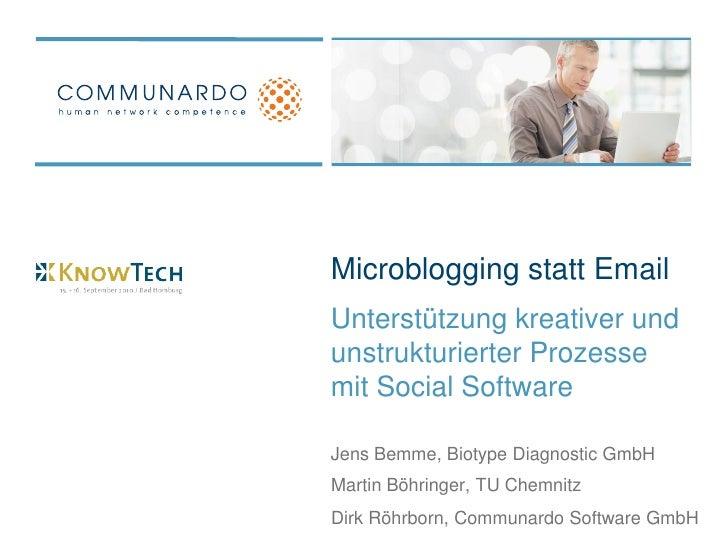 Microblogging statt Email Unterstützung kreativer und unstrukturierter Prozesse mit Social Software  Jens Bemme, Biotype D...