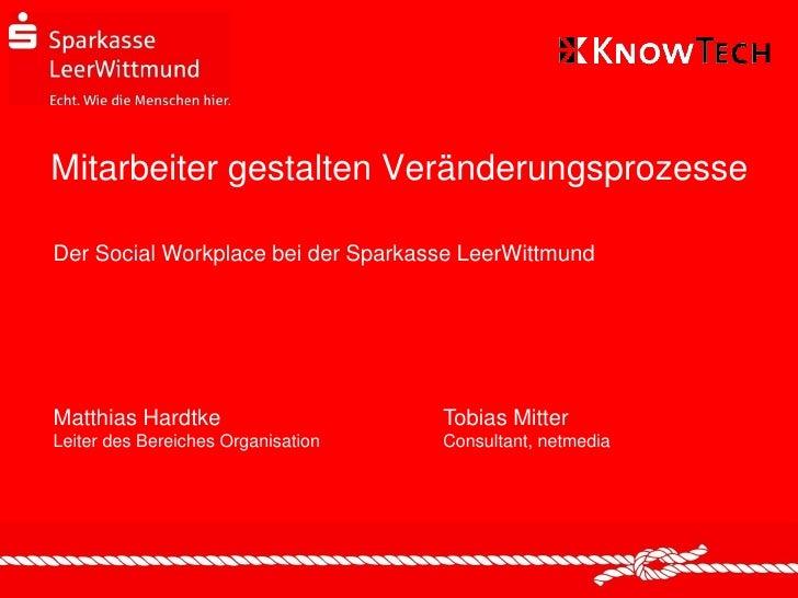 Mitarbeiter gestalten VeränderungsprozesseDer Social Workplace bei der Sparkasse LeerWittmundMatthias Hardtke             ...