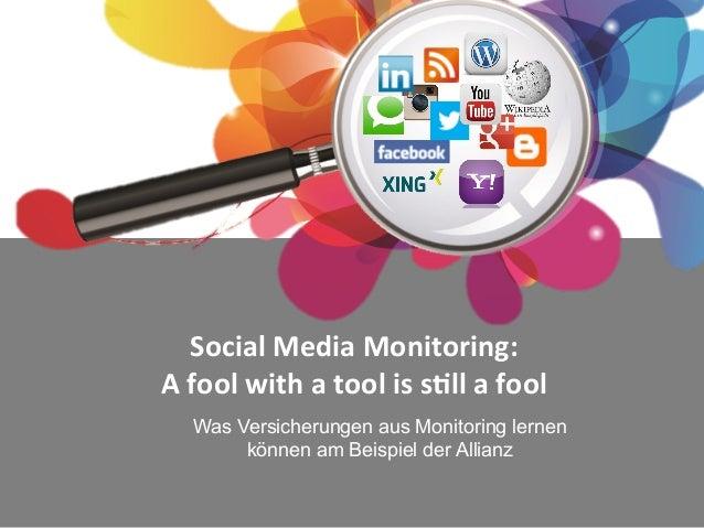 Social  Media  Monitoring:   A  fool  with  a  tool  is  s5ll  a  fool   Was Versicherungen aus Mo...
