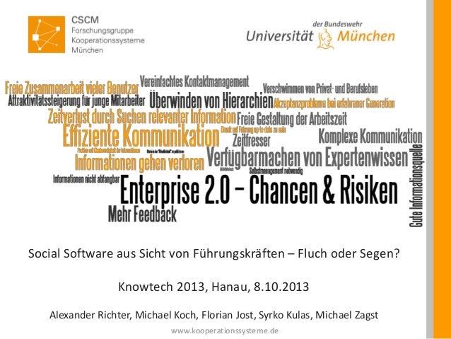 Social Software aus Sicht von Führungskräften – Fluch oder Segen? Knowtech 2013, Hanau, 8.10.2013 Alexander Richter, Micha...