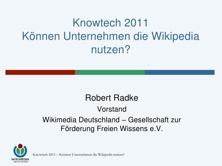 Knowtech 2011Können Unternehmen die Wikipedia            nutzen?                                 Robert Radke             ...