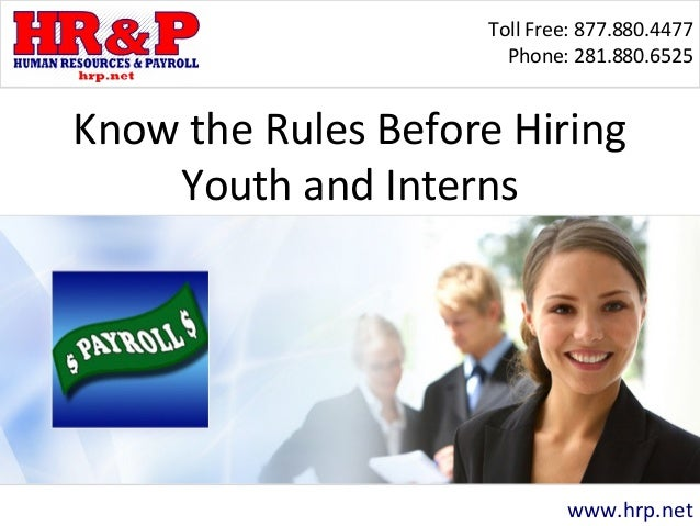 Toll Free: 877.880.4477 Phone: 281.880.6525 www.hrp.net Know the Rules Before Hiring Youth and Interns