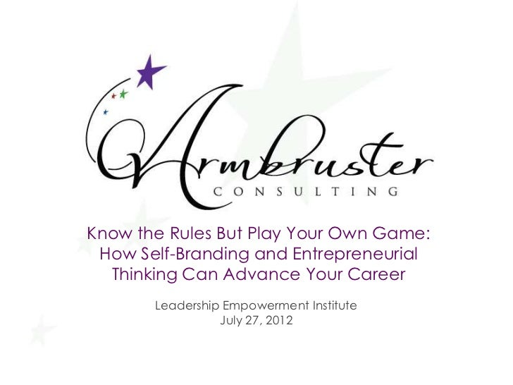 Know the Rules But Play Your Own Game: How Self-Branding and Entrepreneurial  Thinking Can Advance Your Career       Leade...