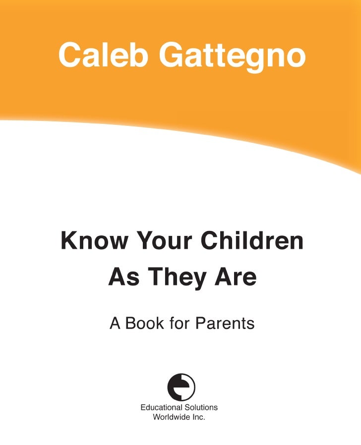 Know Your Children    As They Are          A Book For Parents           Caleb Gattegno        Educational Solutions Worldw...
