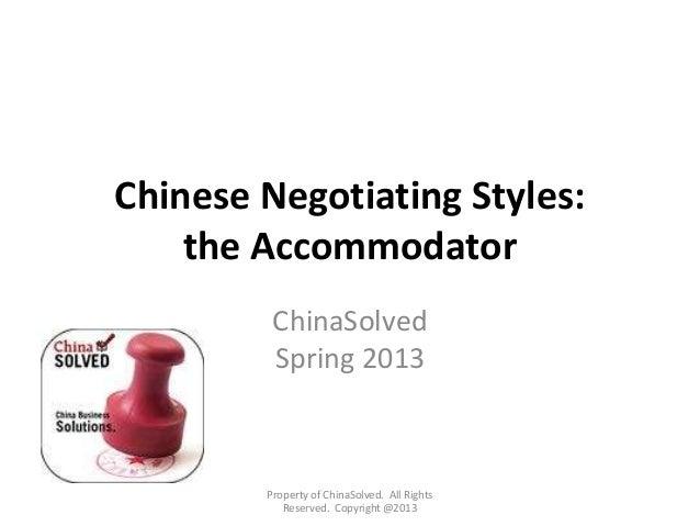 Chinese Negotiating Styles:the AccommodatorChinaSolvedSpring 2013Property of ChinaSolved. All RightsReserved. Copyright @2...