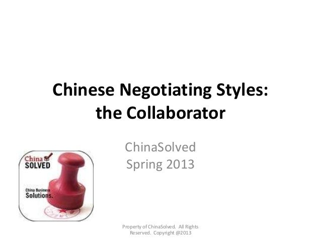 Chinese Negotiating Styles:the CollaboratorChinaSolvedSpring 2013Property of ChinaSolved. All RightsReserved. Copyright @2...