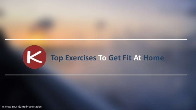 Top Exercises To Get Fit At Home  A know Your Game Presentation