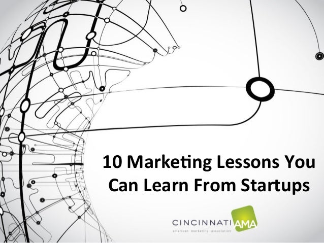 10	  Marke)ng	  Lessons	  You	   Can	  Learn	  From	  Startups