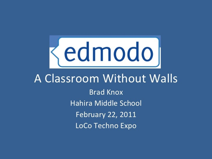 A Classroom Without Walls Brad Knox Hahira Middle School February 22, 2011 LoCo Techno Expo