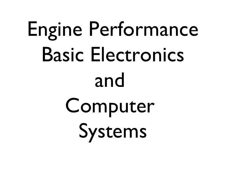 Engine Performance Basic Electronics        and    Computer      Systems