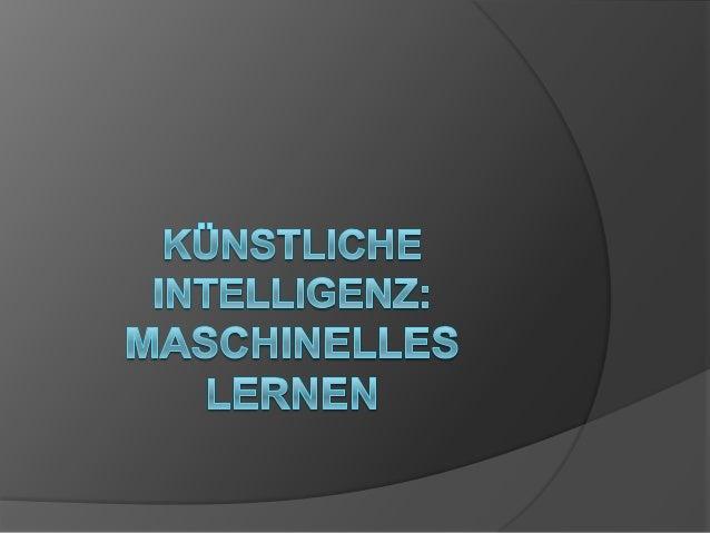 Definition  Maschinelles Lernen ist der elementare Bereich künstlicher Intelligenz  Es ist die Konstruktion von Systemen...