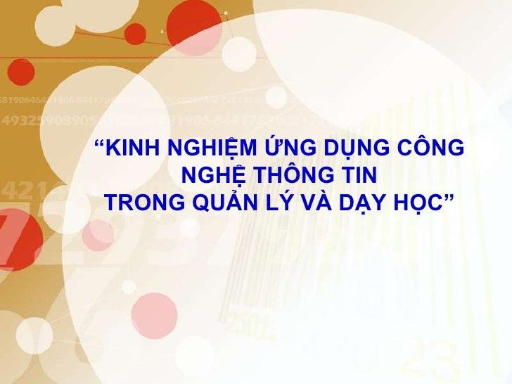 """""""KINH NGHIỆM ỨNG DỤNG CÔNG NGHỆ THÔNG TIN TRONG QUẢN LÝ VÀ DẠY HỌC""""<br />"""
