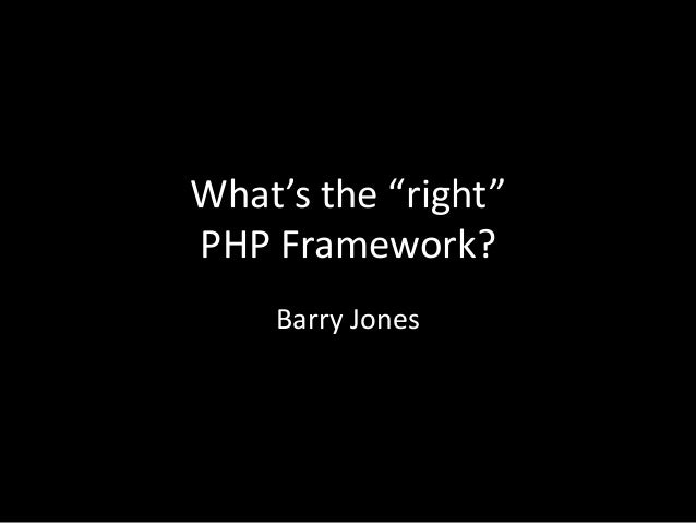 """What's the """"right"""" PHP Framework? Barry Jones"""