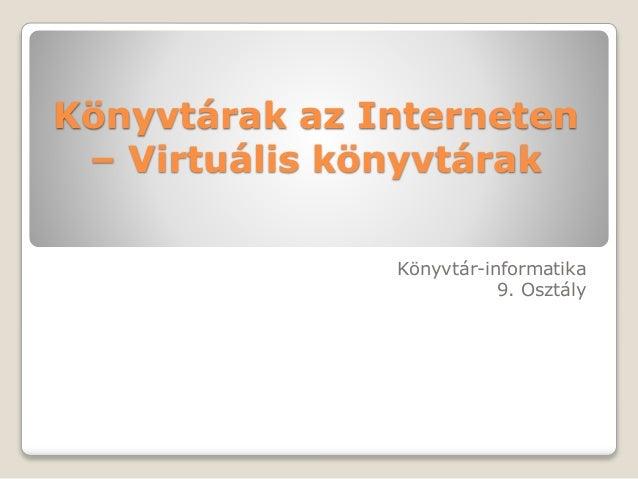 Könyvtárak az Interneten – Virtuális könyvtárak Könyvtár-informatika 9. Osztály