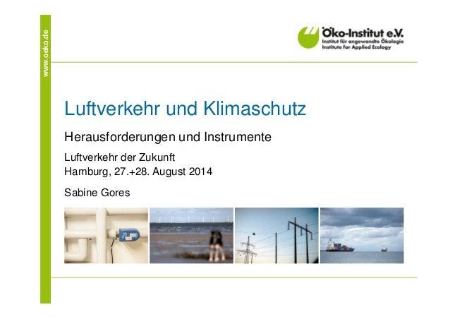 www.oeko.de  Luftverkehr und Klimaschutz  Herausforderungen und Instrumente  Luftverkehr der Zukunft  Hamburg, 27.+28. Aug...