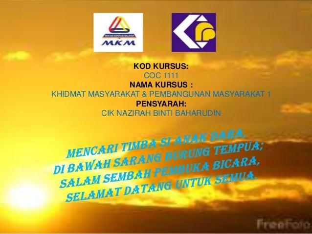 KOD KURSUS:                    COC 1111                NAMA KURSUS :KHIDMAT MASYARAKAT & PEMBANGUNAN MASYARAKAT 1         ...