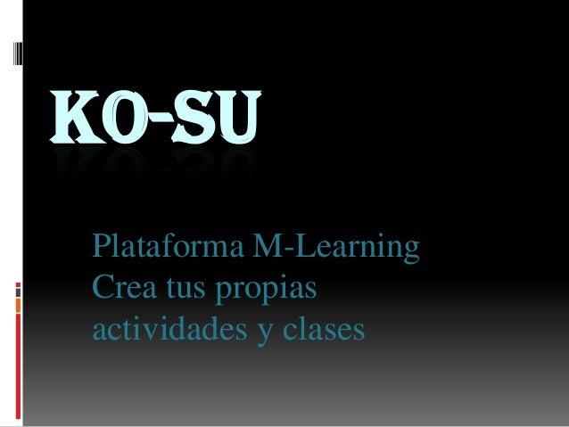 KO-SU Plataforma M-Learning Crea tus propias actividades y clases