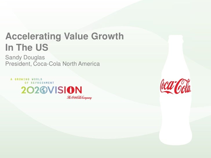 Accelerating Value Growth In The US Sandy Douglas President, Coca-Cola North America