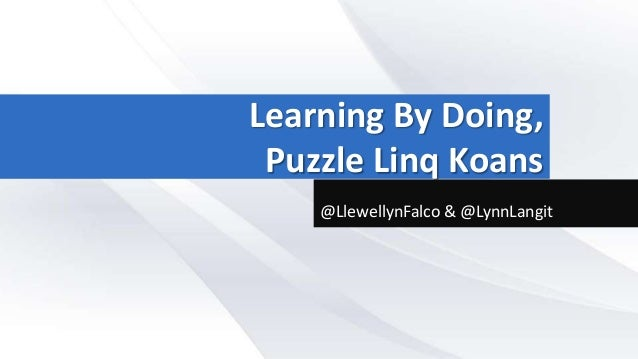 Learning By Doing,Puzzle Linq Koans@LlewellynFalco & @LynnLangit