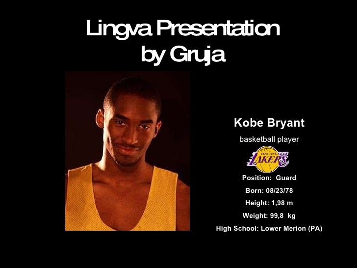 Lingva Presentation by Gruja Kobe Bryant basketball player Position: Guard Born: 08/23/78 Height:1,98 m Weight: 99,8 kg...