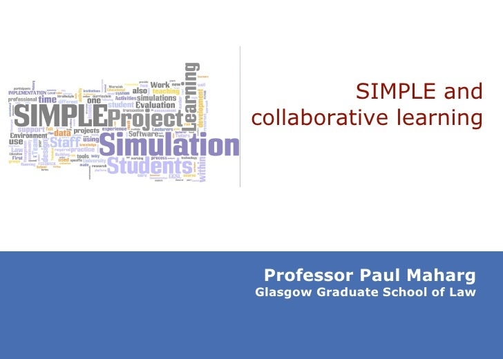 SIMPLE and collaborative learning Professor Paul Maharg Glasgow Graduate School of Law