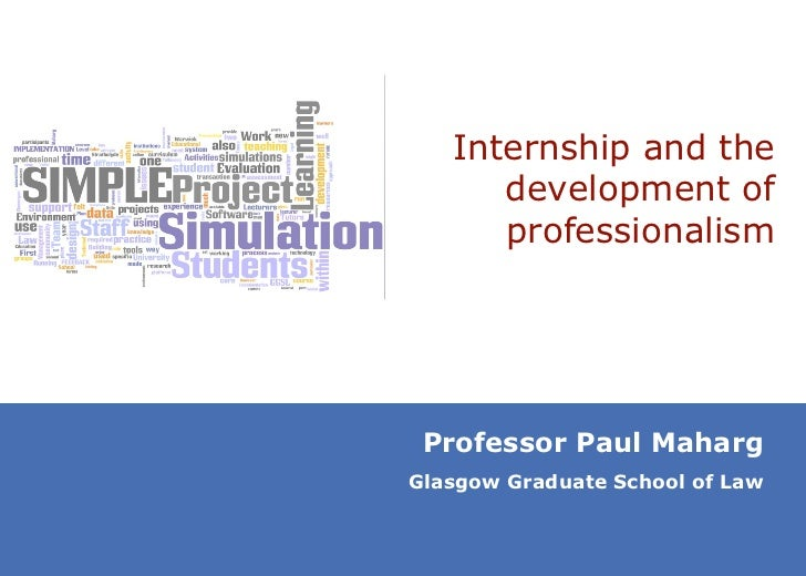 Internship and the development of professionalism Professor Paul Maharg Glasgow Graduate School of Law