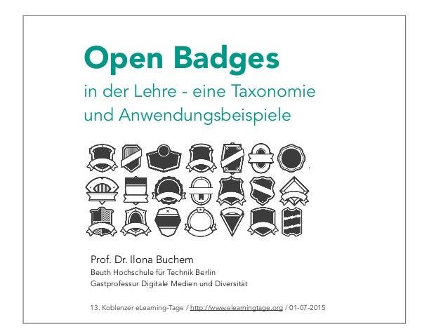 13. Koblenzer eLearning-Tage / http://www.elearningtage.org / 01-07-2015 Open Badges in der Lehre - eine Taxonomie und Anw...
