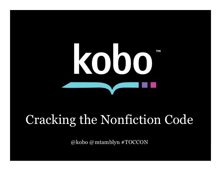 Cracking the Nonfiction Code       @kobo @mtamblyn #TOCCON