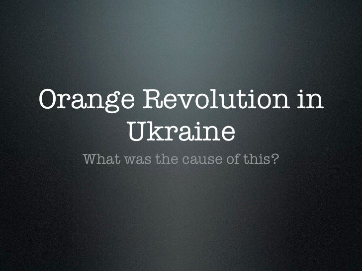 Orange Revolution in     Ukraine   What was the cause of this?