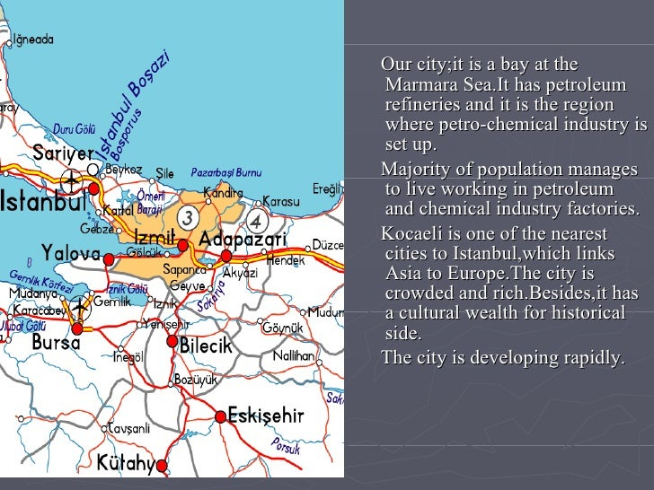 <ul><li>Our city;it is a bay at the Marmara Sea.It has petroleum refineries and it is the region where petro-chemical indu...